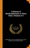 A History of Northumberland  in Three Parts  Volumes 2 3 PDF