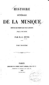 Histoire Générale de la Musique Depuis Les Temps Les Plus Anciens Jusqu'à Nos Jours: Volume 3