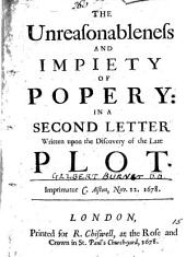 The unreasonableness and impiety of popery: in a second letter written upon the discovery of the late plot [by G. Burnet.].