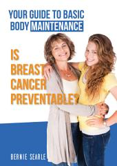 Is Breast Cancer Preventable?: Your Guide to Basic Body Maintenance