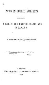 Notes on Public Subjects: Made During a Tour in the United States and in Canada