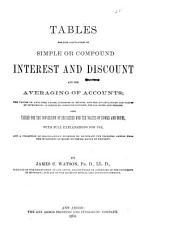 Tables for the Calculation of Simple Or Compound Interest and Discount and the Averaging of Accounts: The Values of Annuities, Leases, Interest in Estates, and the Accumulations and Values of Investments at Simple Or Compound Interest, for All Rates and Periods, Also Tables for the Conversion of Securities and the Values of Stocks and Bonds, with Full Explanations for Use, and a Collection of Miscellaneous Examples to Illustrate the Problems Arising from the Investments of Money Or the Exchange of Property