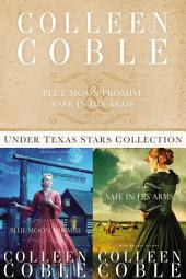 The Under Texas Stars Collection: Blue Moon Promise and Safe in His Arms