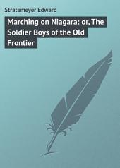 Marching on Niagara: or, The Soldier Boys of the Old Frontier