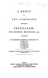 A reply to two pamphlets [by J. G. and W. Holman Hunt, respectively], concerning Jerusalem: its Bishop, Missions, etc. containing an authorised statement in vindication of Bishop Gobat. Compiled by order of the Committee of the Jerusalem Diocesan Fund [by W. D. Veitch and others].