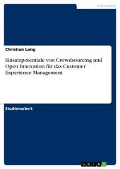 Einsatzpotentiale von Crowdsourcing und Open Innovation für das Customer Experience Management