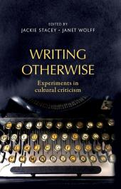 Writing Otherwise: Experiments in Cultural Criticism