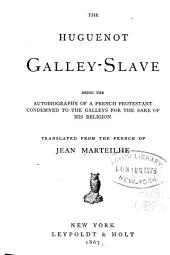 The Huguenot Galley-slave: Being the Autobiography of a French Protestant Condemned to the Galleys for the Sake of His Religion