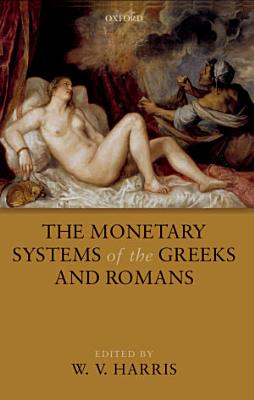 The Monetary Systems of the Greeks and Romans PDF