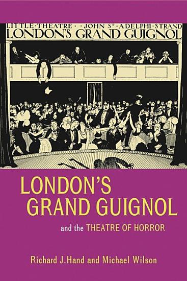 Londons Grand Guignol and the Theatre of Horror PDF