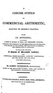 A concise system of Commercial Arithmetic. ... With an appendix; containing a series of queries on bills, etc