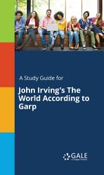 A Study Guide For John Irving S The World According To Garp Book PDF