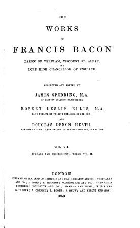 The Works of Francis Bacon  Baron of Verulam  Viscount St  Alban  and Lord High Chancellor of England  Literary and professional works PDF