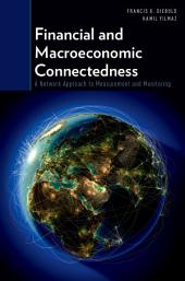Financial and Macroeconomic Connectedness: A Network Approach to Measurement and Monitoring: A Network Approach to Measurement and Monitoring