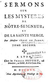 Sermons sur les mysteres de Nôtre-Seigneur, et de la sainte Vierge, par Monsieur l'Abbé du Jarry...
