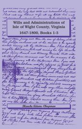 Wills and Administrations of Isle of Wight County, Virginia, 1647-1800: Books 1-3