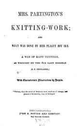 Mrs. Partington's Knitting-work: And, what was Done by Her Plaguy Boy Ike : a Web of Many Textures