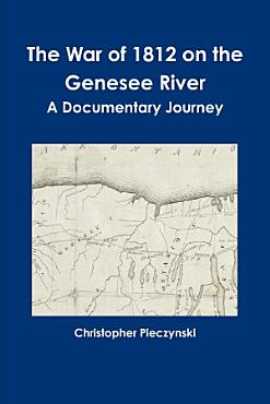 The War of 1812 on the Genesee River  A Documentary Journey PDF