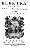 Elektra; treurspel [in five acts and in verse]. Het Fransche van den Heer de Crébillon gevolgd, door P. Malfait