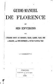 Guide-Manuel de Florence et ses environs: ou l'etranger conduit aux monuments, églises ...