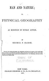 Man and Nature, Or, Physical Geography as Modified by Human Action