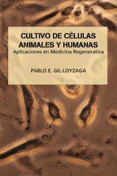 CULTIVO DE CÉLULAS ANIMALES Y HUMANAS. APLICACIONES EN MEDICINA REGENERATIVA
