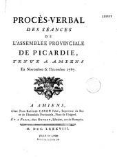 Procès-Verbal des séances de l'assemblée provinciale de Picardie, tenue à Amiens en novembre et décembre 1787