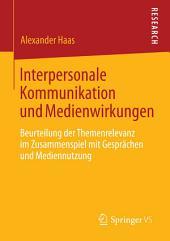 Interpersonale Kommunikation und Medienwirkungen: Beurteilung der Themenrelevanz im Zusammenspiel mit Gesprächen und Mediennutzung