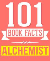 The Alchemist   101 Amazingly True Facts You Didn t Know PDF