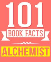 The Alchemist - 101 Amazingly True Facts You Didn't Know: Fun Facts and Trivia Tidbits Quiz Game Books