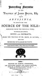 An Interesting Narrative of the Travels of James Bruce, Esq., Into Abyssinia: To Discover the Source of the Nile