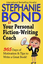 Your Personal Fiction Writing Coach: 365 Days of Motivation & Tips to Write a Great Book!