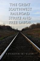 The Great Southwest Railroad Strike and Free Labor PDF