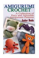 Amigurumi Crochet: a Collection of Easy and Adorable Amigurumi Patterns