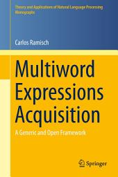 Multiword Expressions Acquisition: A Generic and Open Framework