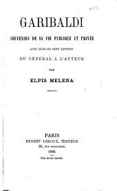 Garibaldi: souvenirs de sa vie publique et privée avec plus de cent lettres du Général à l'auteur