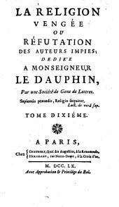La Religion vengée ou réfutation des auteurs impies; dediée a monseigneur le Dauphin, par une Société de Gens de Lettres. Tome premier \-dixhuitième!: Volume10