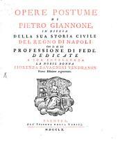 Opere Postume Di Pietro Giannone, In Difesa Della Sua Storia Civile Del Regno Di Napoli: Con la di lui Professione Di Fede