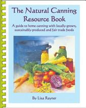 The Natural Canning Resource Book: A Guide to Home Canning with Locally-grown, Sustainably-produced and Fair Trade Foods