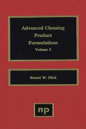 Advanced Cleaning Product Formulations: Volume 5