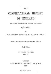 The Constitutional History of England Since the Accession of George the Third, 1760-1860: With a New Supplementary Chapter, 1861-71, Volume 1