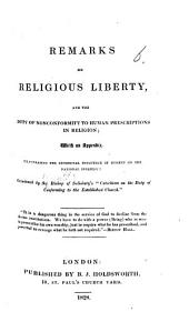 """Remarks on Religious Liberty, and the Duty of Nonconformity to Human Prescriptions in Religion; with an appendix, illustrating the beneficial influence of Dissent on the national interest: occasioned by the Bishop of Salisbury's """"Catechism on the Duty of Conforming to the Established Church."""""""