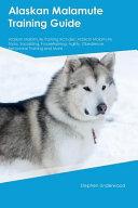 Alaskan Malamute Training Guide Alaskan Malamute Training Includes PDF