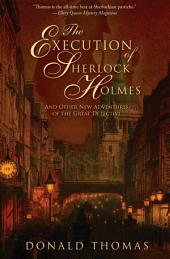 The Execution of Sherlock Holmes: And Other New Adventures of the Great Detective