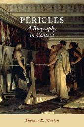 Pericles: A Biography in Context