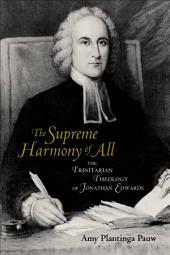 """The Supreme Harmony of All"": The Trinitarian Theology of Jonathan Edwards"