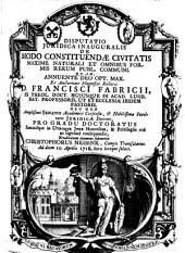 Disputatio jurdicia inauguralis de modo constituendae civitatis maxime naturali et omnibus formis rerum publ. communi