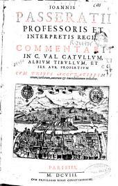 Ioannis Passeratii ... Commentarii in C. Val. Catullum, Albium Tibullum et Sex. Aur. Propertium cum tribus accuratissimis rerum, verborum, autorum & emendationum indicibus