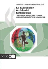 Directrices y obras de referencia del CAD : La Evaluación Ambiental Estratégica Una guía de buenas prácticas en la cooperación para el desarrollo: Una guía de buenas prácticas en la cooperación para el desarrollo
