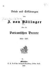 Briefe und Erklärungen von J. von Döllinger über die vaticanischen Decrete, 1869-1887